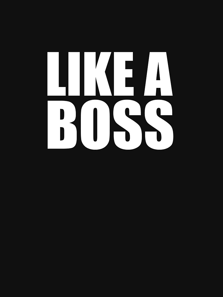LIKE A BOSS | Unisex T-Shirt