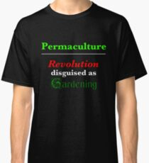 Permaculture: Revolution disguised as Gardening Classic T-Shirt