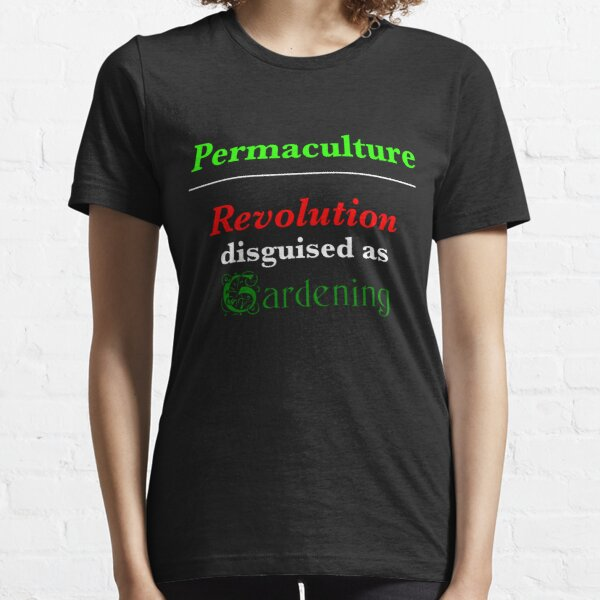 Permaculture: Revolution disguised as Gardening Essential T-Shirt