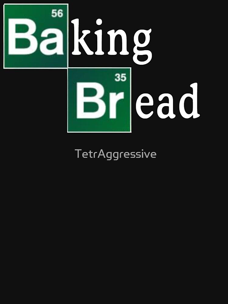 Baking Bread (Breaking Bad parody) - Classic | Unisex T-Shirt