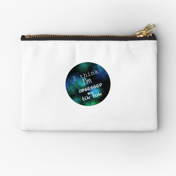 I think I'm obsess with tik tok Zipper Pouch
