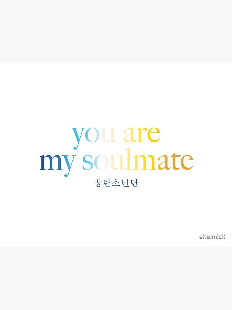 Are soulmate you my You Are
