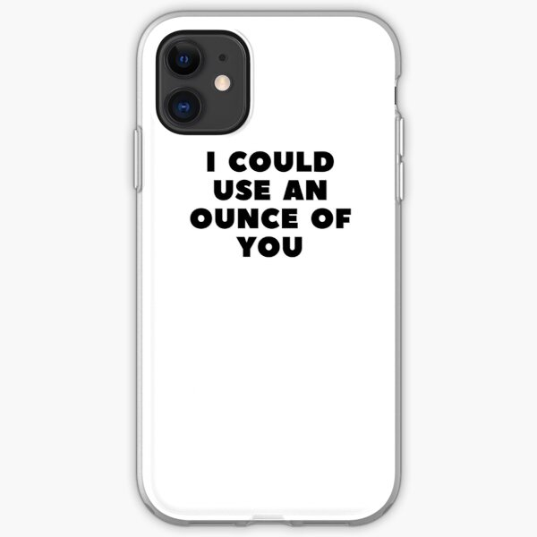 I COULD USE AN OUNCE OF YOU iPhone Soft Case