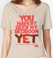 YOU HAVENT SEEN MY BEDROOM YET  Women's Relaxed Fit T-Shirt