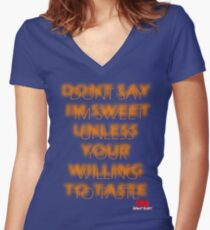 """DONT SAY IM """"SWEET"""" UNLESS YOUR WILLING TO TASTE Women's Fitted V-Neck T-Shirt"""