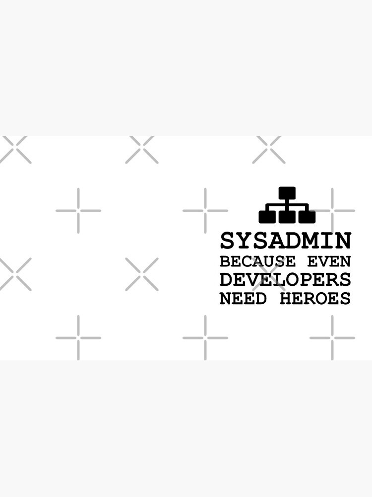 sysadmin because even developers need heroes by yourgeekside