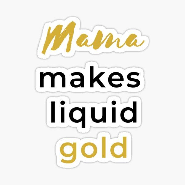 Mama Makes Liquid Gold Sticker