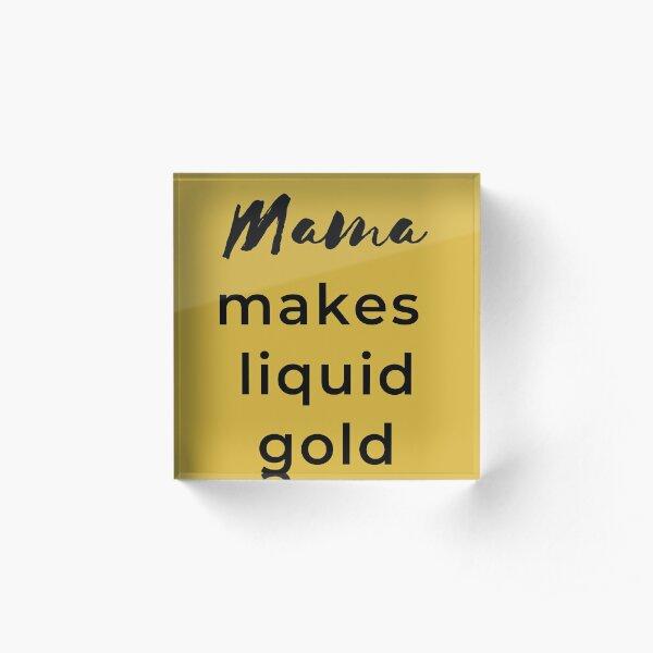 Mama Makes Liquid Gold v2 Acrylic Block