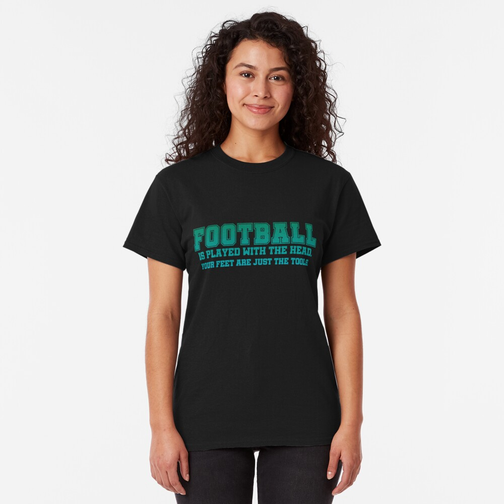 Football is played with the head. Classic T-Shirt
