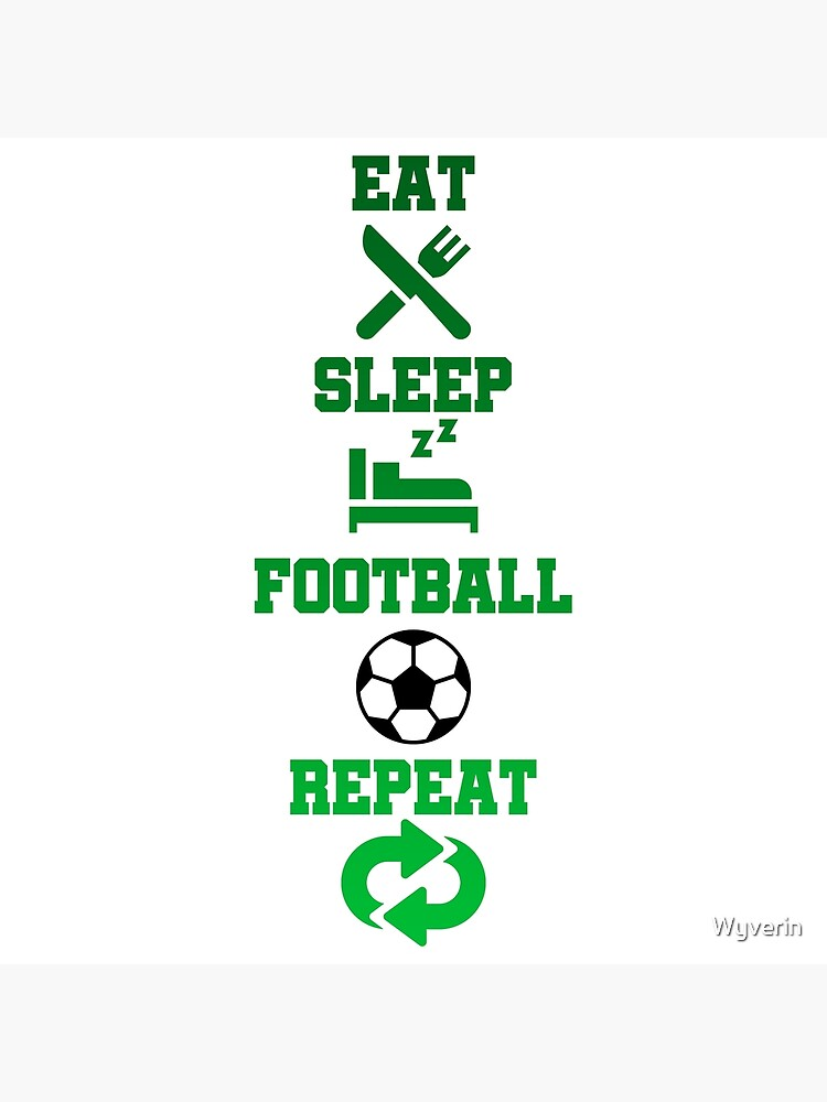 Eat Sleep Football Repeat  by Wyverin
