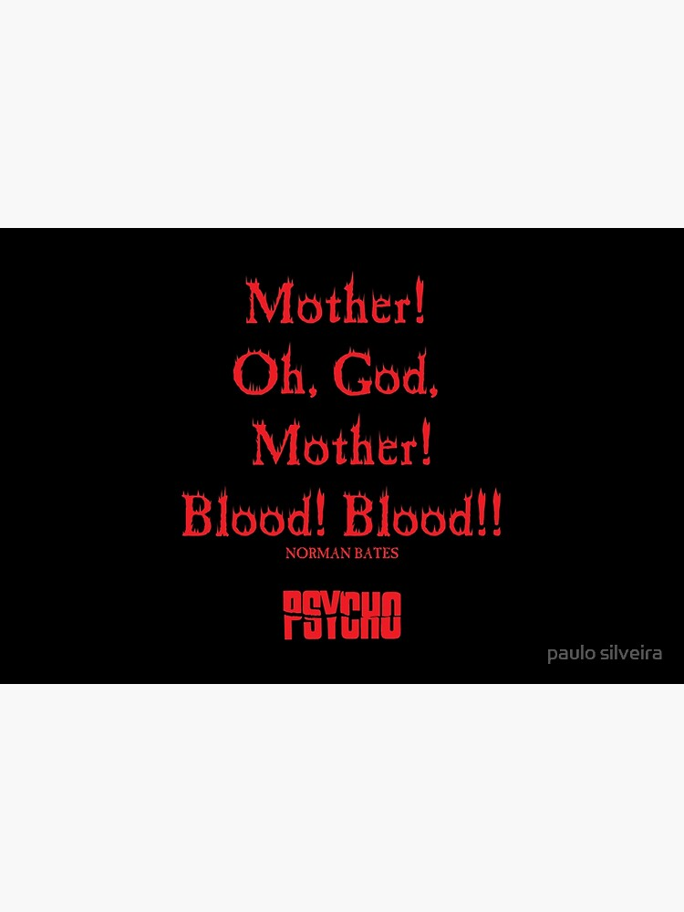 Norman Bates Quote. Oh Mother, Blood! by hypnotzd