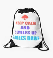 Keep Calm And 3 Miles Up 3 Miles Down Drawstring Bag
