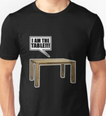 I Am The Table!!! T-Shirt