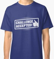 Challenge Accepted! Classic T-Shirt