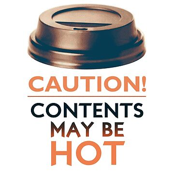 CAUTION! Contents may be HOT! by Kerto