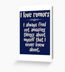 I love rumors. I always find out amazing things about myself that I never knew about. Greeting Card