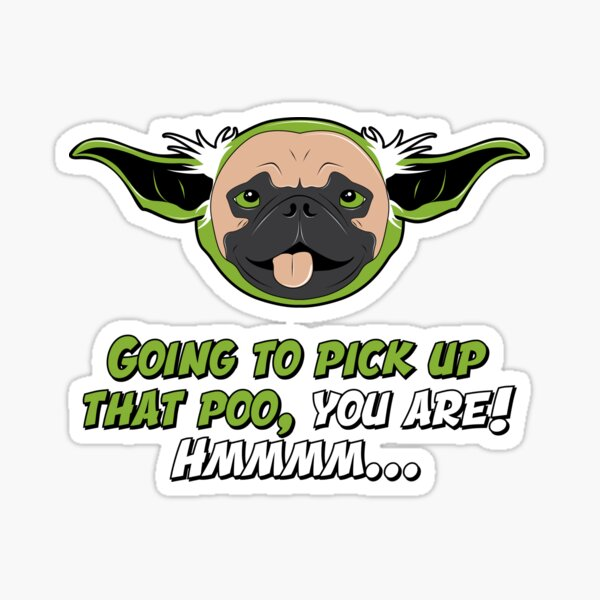Going To Pick Up That Poo, You Are! Sticker