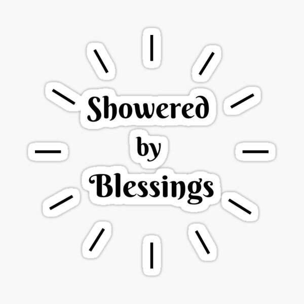 SHOWERED BY BLESSINGS Sticker