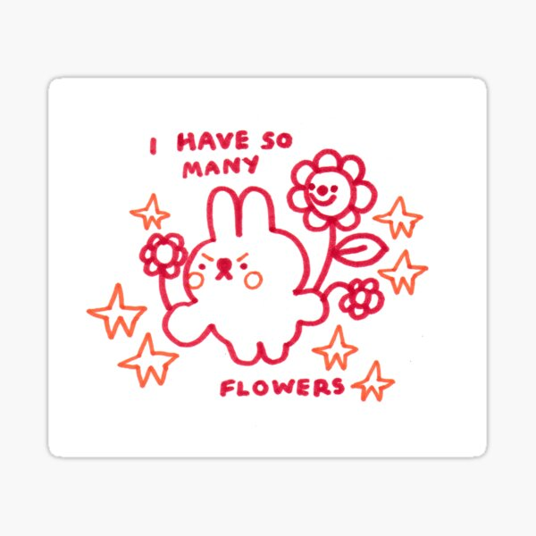 I HAVE SO MANY FLOWERS Sticker