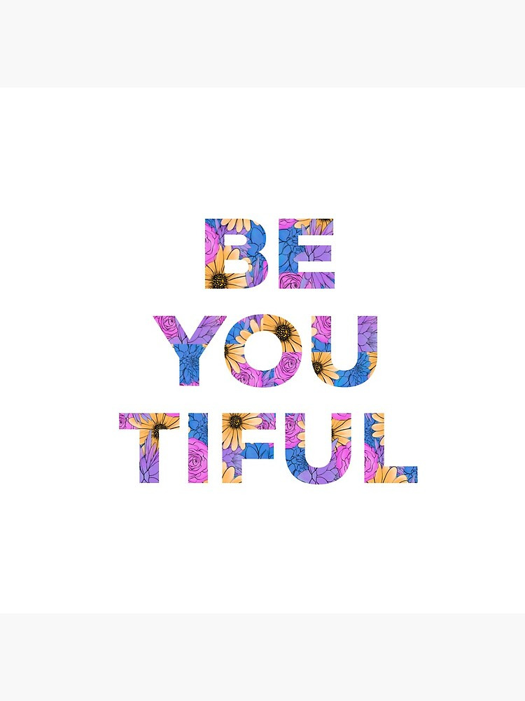 Be You and Be You Tiful by mydabug