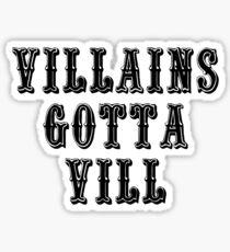 VILLAINS GOTTA VILL Sticker