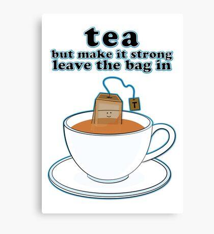 Tea but make it strong Canvas Print