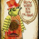 Grow Where You Are Planted by Debbie-Anne Parent