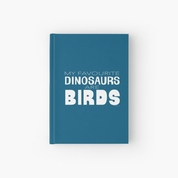 My Favourite Dinosaurs Are Birds Hardcover Journal