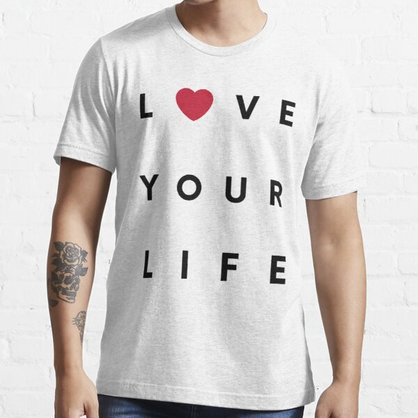Love Your Life Essential T-Shirt