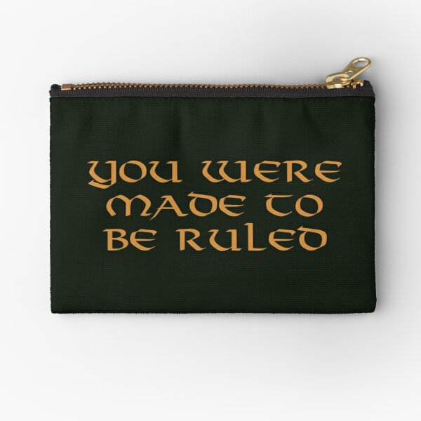 You were made to be ruled Zipper Pouch