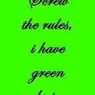 """""""Screw the rules, i have green hair"""" by Ewing24601"""