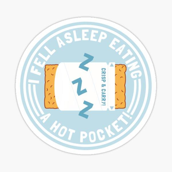I Fell Asleep Eating A Hot Pocket Sticker
