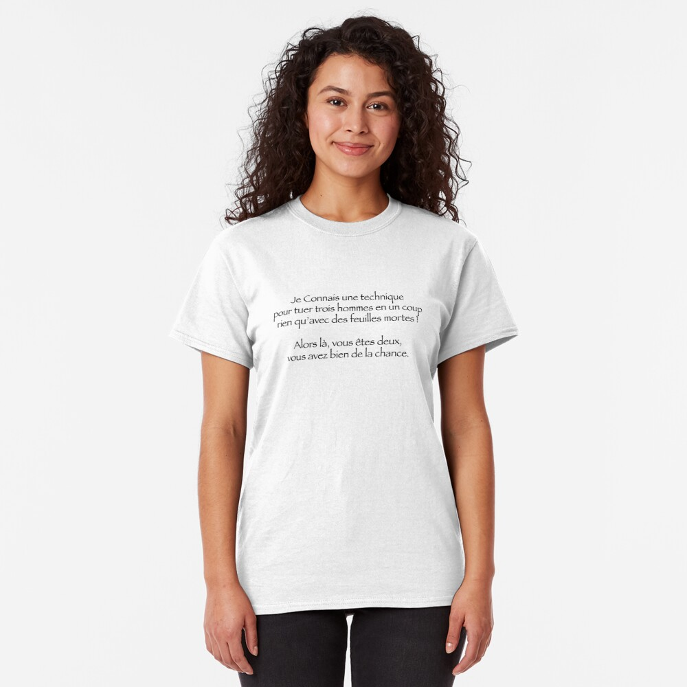 T-shirt classique «Je connais une technique pour que tuer trois hommes rien qu'avec des feuilles mortes !»