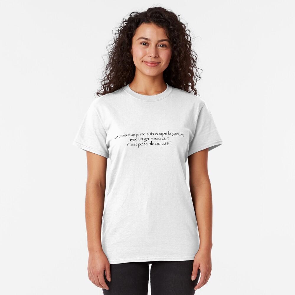 T-shirt classique «Je crois que je me suis coupé la gencive avec un grumeaux cuit...»