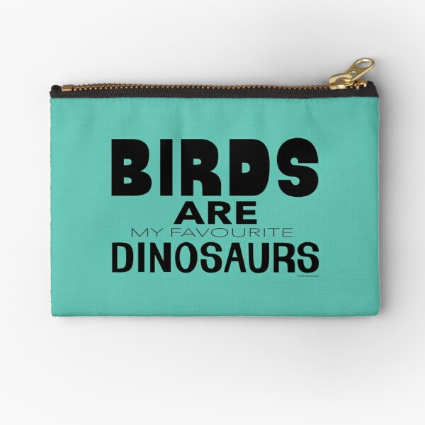 Birds Are My Favourite Dinosaurs Zipper Pouch