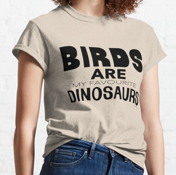 Birds Are My Favourite Dinosaurs Classic T-Shirt
