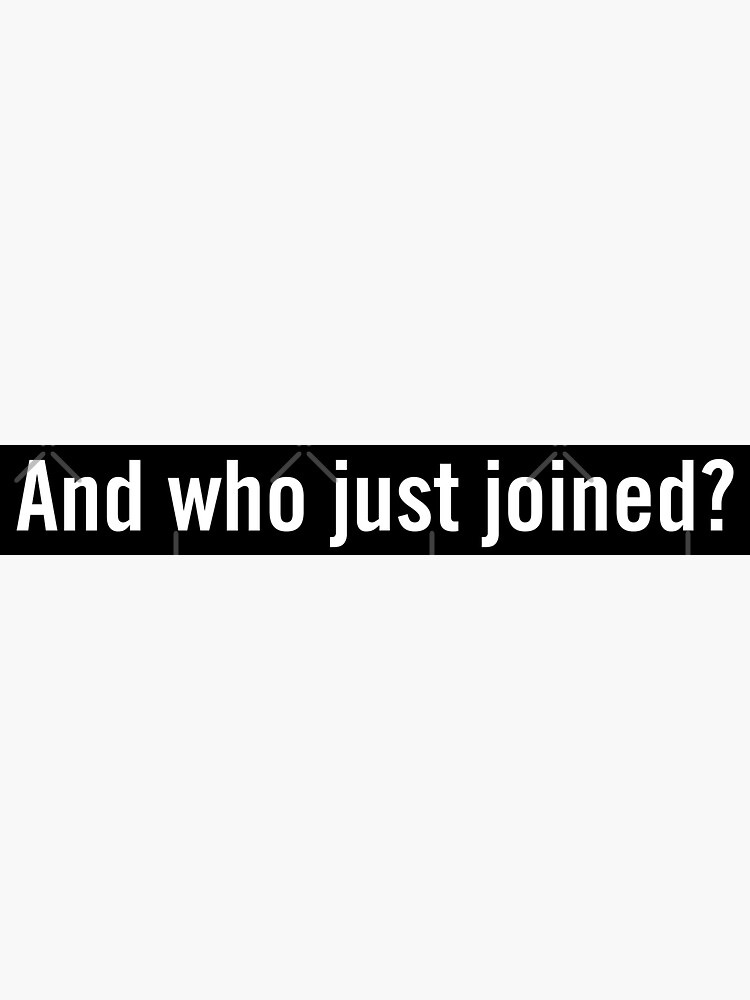 And who just joined? by grantsewell