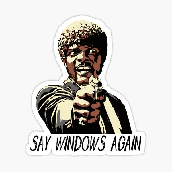 SAY WINDOWS AGAIN Sticker