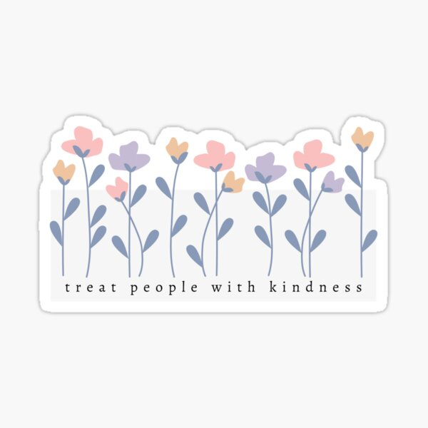 treat people with kindness. Sticker
