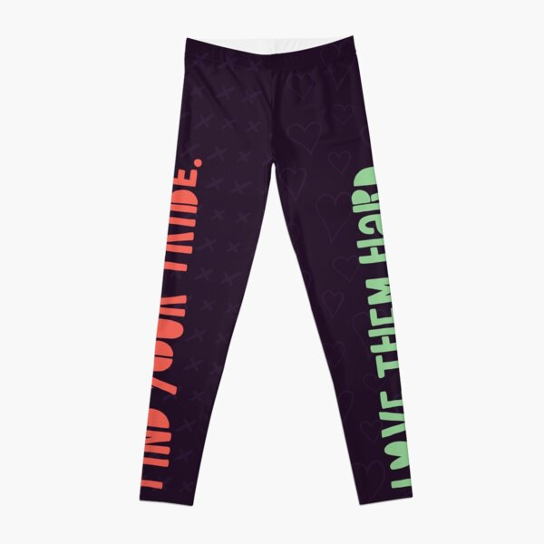 Find your tribe. Love them hard. Leggings