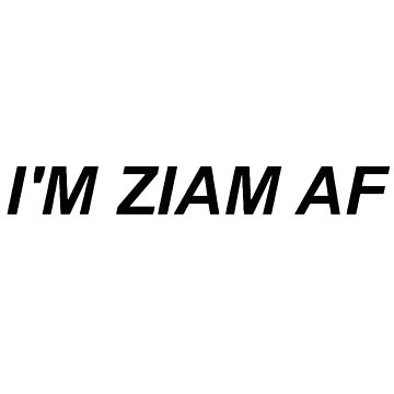 I'm Ziam AF by Band-Prints