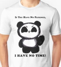 If You Have No Patience, I HAVE NO TIME! Unisex T-Shirt