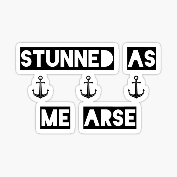 Stunned As Me Arse || Newfoundland Sayings || Newfoundland Shirt Sticker