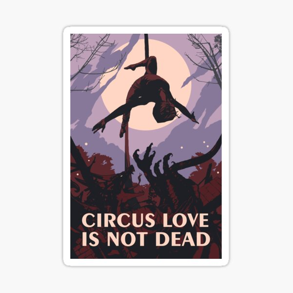 Circus Love Is Not Dead Sticker
