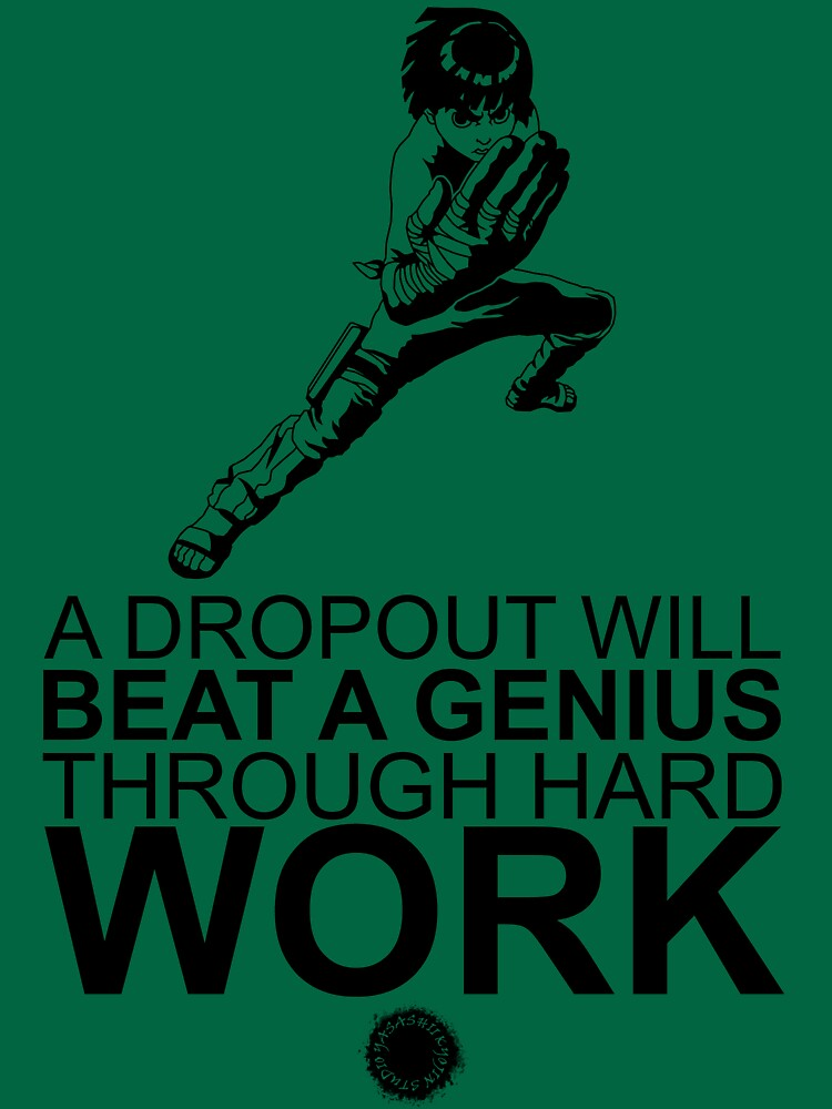 Rock Lee - A Dropout Will Beat A Genius Through Hard Work - Black | Unisex T-Shirt