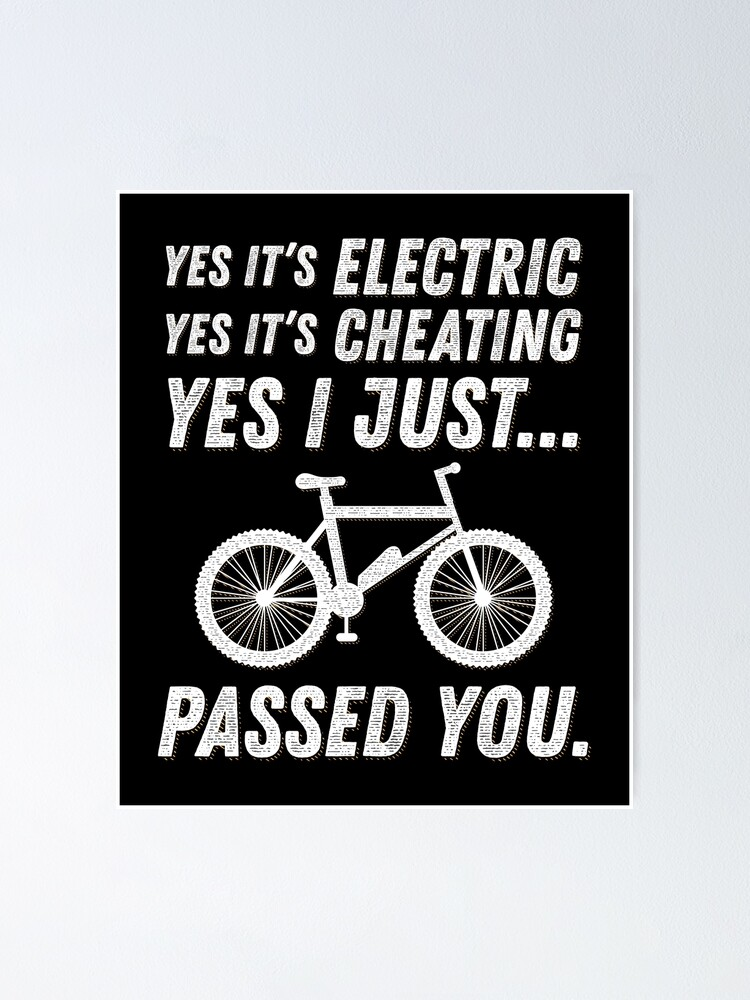 Yes It S Electric Funny E Bike Meme Gift Ebike Quotes Print Poster By Scriper Redbubble