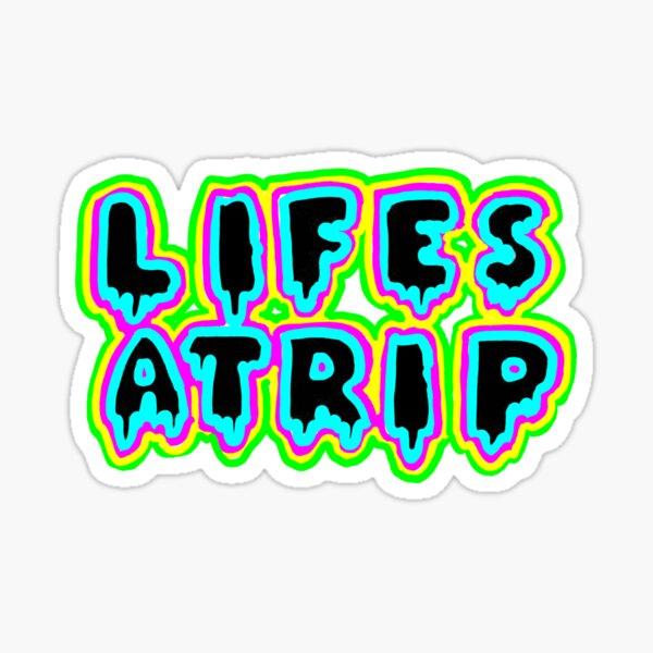 Life's A Trip  Sticker