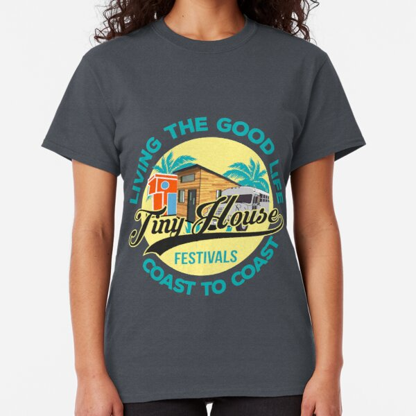 Living The Good Life... (for t-shirts and more) Tiny House Festivals Classic T-Shirt