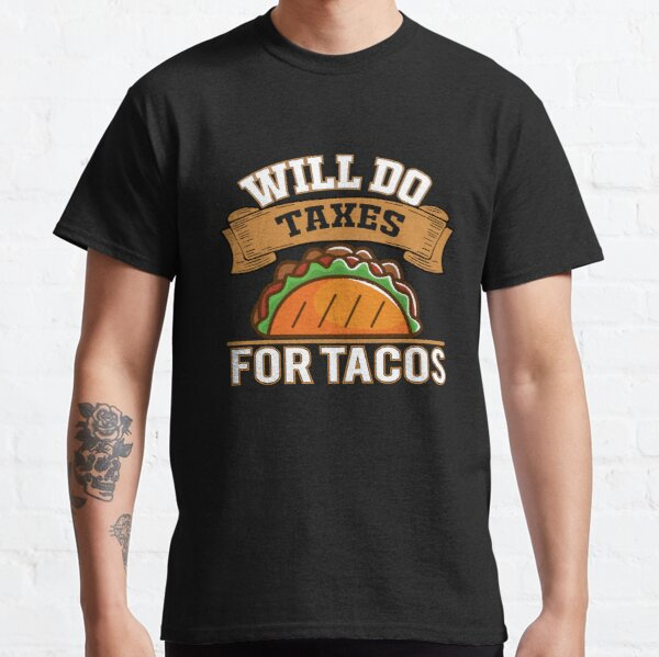 Will Do Taxes For Tacos Classic T-Shirt