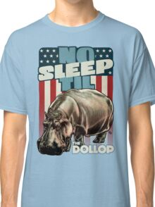 The Dollop - No Sleep Til Hippo (Clothing and Stickers) Classic T-Shirt